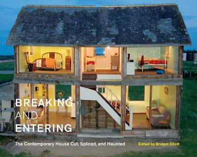 Breaking and Entering: The Contemporary House Cut, Spliced, and Haunted - McGill-Queen's/Beaverbrook Canadian Foundation Studies in Art History (Hardback)