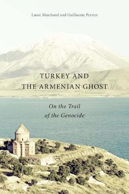 Turkey and the Armenian Ghost: On the Trail of the Genocide (Hardback)