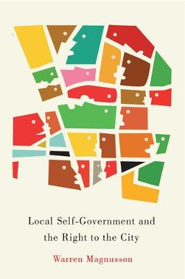Local Self-Government and the Right to the City - McGill-Queen's Studies in Urban Governance (Paperback)