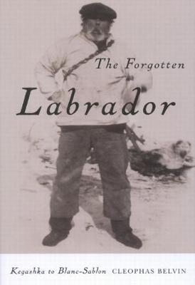 The Forgotten Labrador: Kegashka to Blanc-Sablon (Paperback)
