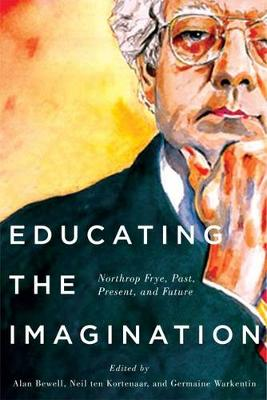 Educating the Imagination: Northrop Frye, Past, Present, and Future (Paperback)