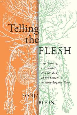 Telling the Flesh: Life Writing, Citizenship, and the Body in the Letters to Samuel Auguste Tissot - McGill-Queen's/Associated Medical Services Studies in the History of Medicine, H (Hardback)