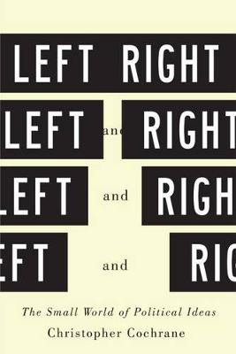Left and Right: The Small World of Political Ideas (Paperback)