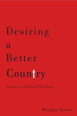 Desiring a Better Country: Forays in Political Theology (Hardback)