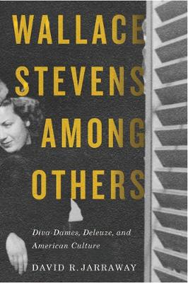 Wallace Stevens among Others: Diva-Dames, Deleuze, and American Culture (Hardback)