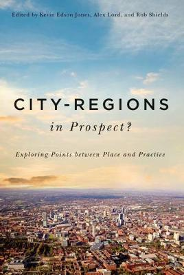 City-Regions in Prospect?: Exploring the Meeting Points between Place and Practice - McGill-Queen's Studies in Urban Governance (Paperback)