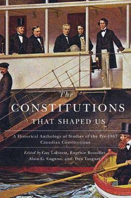 The Constitutions that Shaped Us: A Historical Anthology of Pre-1867 Canadian Constitutions (Hardback)