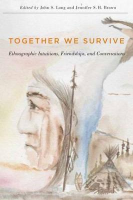 Together We Survive: Ethnographic Intuitions, Friendships, and Conversations - McGill-Queen's Native and Northern Series (Hardback)