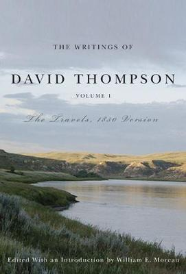 The Writings of David Thompson, Volume 1: The Travels, 1850 Version (Paperback)