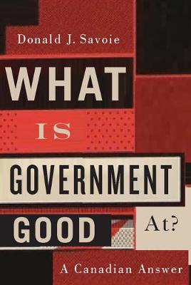 What Is Government Good At?: A Canadian Answer (Hardback)