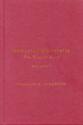 McMaster University, Volume 1: The Toronto Years (Hardback)