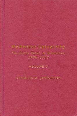 McMaster University, Volume 2: The Early Years in Hamilton, 1930-1957 (Hardback)