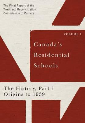Canada's Residential Schools: The History, Part 1, Origins to 1939: The Final Report of the Truth and Reconciliation Commission of Canada, Volume 1 - McGill-Queen's Native and Northern Series (Hardback)
