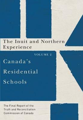 Canada's Residential Schools: The Inuit and Northern Experience: The Final Report of the Truth and Reconciliation Commission of Canada, Volume 2 - McGill-Queen's Native and Northern Series (Hardback)