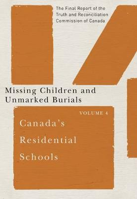 Canada's Residential Schools: Missing Children and Unmarked Burials: The Final Report of the Truth and Reconciliation Commission of Canada, Volume 4 - McGill-Queen's Native and Northern Series (Paperback)