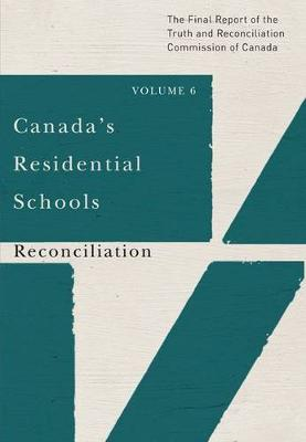 Canada's Residential Schools: Reconciliation: The Final Report of the Truth and Reconciliation Commission of Canada, Volume 6 - McGill-Queen's Native and Northern Series (Paperback)