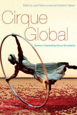 Cirque Global: Quebec's Expanding Circus Boundaries (Hardback)