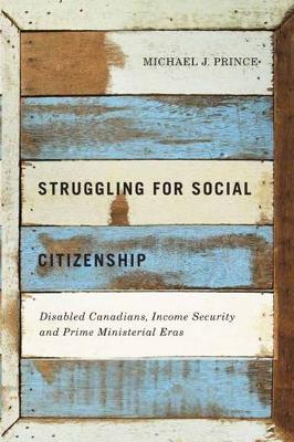 Struggling for Social Citizenship: Disabled Canadians, Income Security, and Prime Ministerial Eras (Paperback)