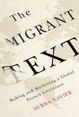 The Migrant Text: Making and Marketing a Global French Literature (Hardback)