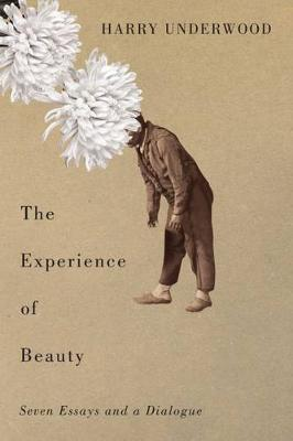 The Experience of Beauty: Seven Essays and a Dialogue (Hardback)