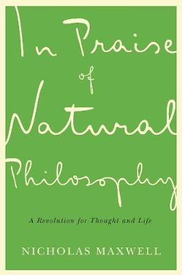 In Praise of Natural Philosophy: A Revolution for Thought and Life (Hardback)