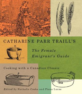 Catharine Parr Traill's The Female Emigrant's Guide: Cooking with a Canadian Classic - Carleton Library Series (Hardback)