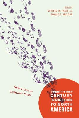 Twenty-First-Century Immigration to North America: Volume 2: Newcomers in Turbulent Times - McGill-Queen's Studies in Ethnic History (Paperback)