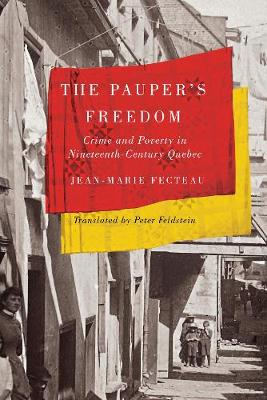 The Pauper's Freedom: Crime and Poverty in Nineteenth-Century Quebec - Studies on the History of Quebec/Etudes d'histoire du Quebec (Hardback)