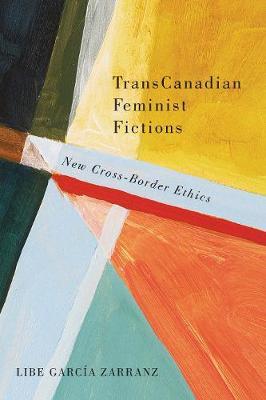 TransCanadian Feminist Fictions: New Cross-Border Ethics (Hardback)