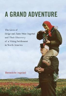A Grand Adventure: The Lives of Helge and Anne Stine Ingstad and Their Discovery of a Viking Settlement in North America (Hardback)