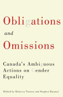 Obligations and Omissions: Volume 1: Canada's Ambiguous Actions on Gender Equality - McGill-Queen's Studies in Gender, Sexuality, and Social Justice in the Global South (Paperback)