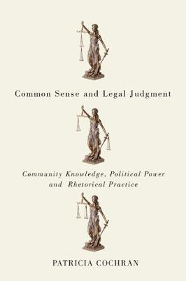 Common Sense and Legal Judgment: Community Knowledge, Political Power, and Rhetorical Practice (Hardback)