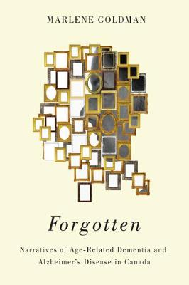 Forgotten: Narratives of Age-Related Dementia and Alzheimer's Disease in Canada (Hardback)