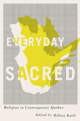Cover Everyday Sacred: Religion in Contemporary Quebec - Advancing Studies in Religion Series