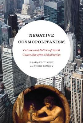 Negative Cosmopolitanism: Cultures and Politics of World Citizenship after Globalization (Paperback)