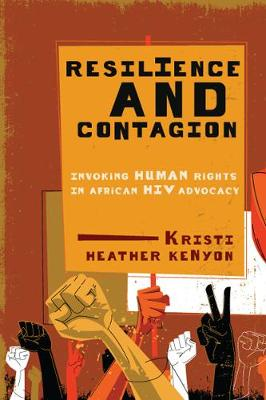 Resilience and Contagion: Invoking Human Rights in African HIV Advocacy - McGill-Queen's Studies in Gender, Sexuality, and Social Justice in the Global South (Hardback)