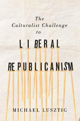 The Culturalist Challenge to Liberal Republicanism - NONE (Paperback)