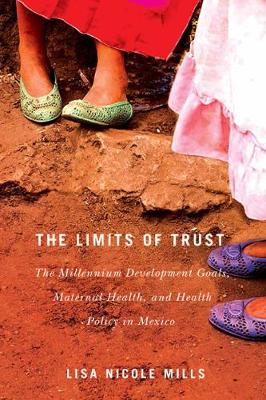 The Limits of Trust: The Millennium Development Goals, Maternal Health, and Health Policy in Mexico - McGill-Queen's Studies in Gender, Sexuality, and Social Justice in the Global South (Hardback)