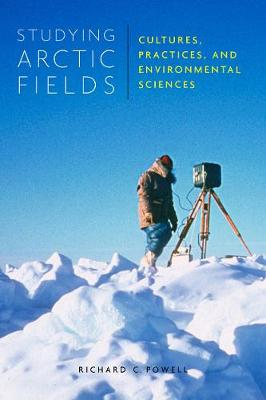 Studying Arctic Fields: Cultures, Practices, and Environmental Sciences - McGill-Queen's Native and Northern Series (Hardback)