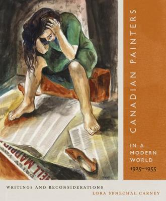 Canadian Painters in a Modern World, 1925-1955: Writings and Reconsiderations - McGill-Queen's/Beaverbrook Canadian Foundation Studies in Art History (Hardback)