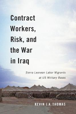 Contract Workers, Risk, and the War in Iraq: Sierra Leonean Labor Migrants at US Military Bases (Hardback)