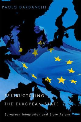 Restructuring the European State: European Integration and State Reform (Hardback)
