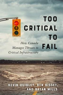Too Critical to Fail: How Canada Manages Threats to Critical Infrastructure (Hardback)
