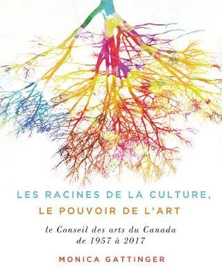 Les fondements de la culture, le pouvoir de l'art: Les soixante premieres annees du Conseil des arts du Canada (Hardback)