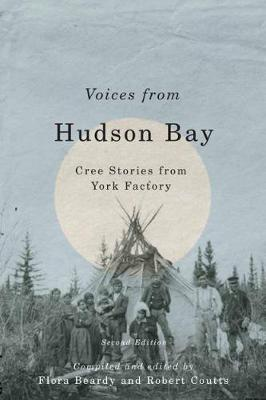 Voices from Hudson Bay: Cree Stories from York Factory, Second Edition - Rupert's Land Record Society Series (Hardback)