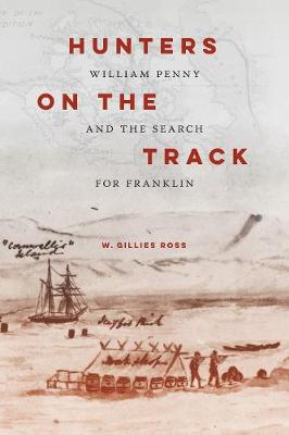 Hunters on the Track: William Penny and the Search for Franklin (Hardback)