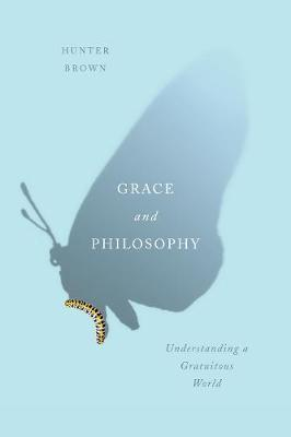 Grace and Philosophy: Understanding a Gratuitous World (Paperback)