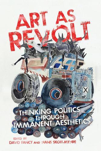 Art as Revolt: Thinking Politics through Immanent Aesthetics (Paperback)