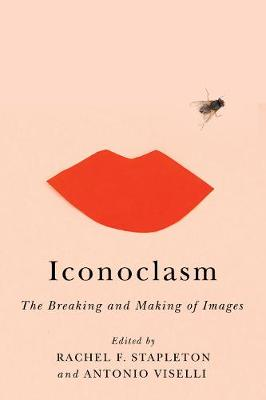 Iconoclasm: The Breaking and Making of Images (Hardback)