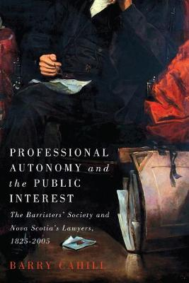 Professional Autonomy and the Public Interest: The Barristers' Society and Nova Scotia's Lawyers, 1825-2005 (Hardback)